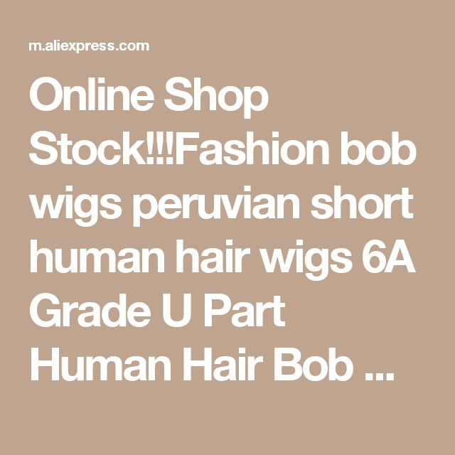 Online Shop Stock!!!Fashion bob wigs peruvian short human hair wigs 6A Grade U Part Human Hair Bob Wigs  for black women free shipping | Aliexpress Mobile
