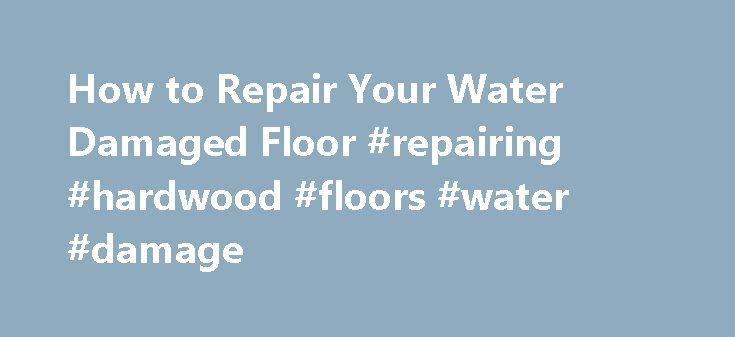 How to Repair Your Water Damaged Floor #repairing #hardwood #floors #water #damage http://germany.nef2.com/how-to-repair-your-water-damaged-floor-repairing-hardwood-floors-water-damage/  # How to Repair Your Water Damaged Floor How to Repair Your Water Damaged Floor Dealing with a water damaged floor is a terrible task for any homeowner; however, with the proper knowledge and procedure, you can effectively repair your floor after water damage. Follow these steps to repair a water damaged…