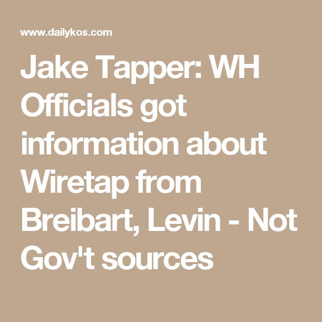 Jake Tapper: WH Officials got information about Wiretap from Breibart, Levin-Not Gov't sources