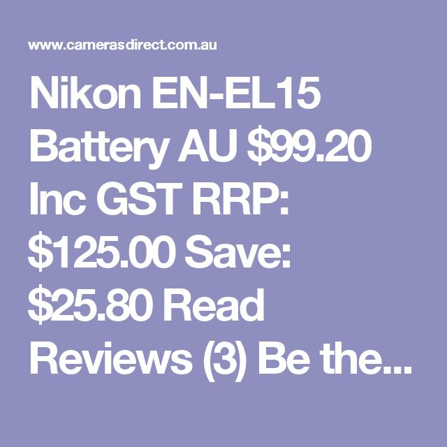 Nikon EN-EL15 Battery  AU $99.20 Inc GST RRP: $125.00 Save: $25.80 Read Reviews (3) Be the first to ask about this product In Stock in AUSTRALIA now