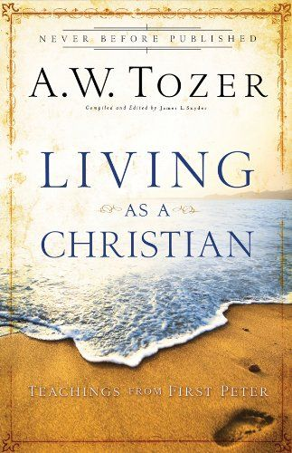 Bestseller Books Online Living as a Christian: Teachings from First Peter A.W. Tozer $10.19  - http://www.ebooknetworking.net/books_detail-0830746927.html