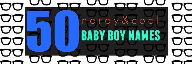 50 Nerdy & Cool Baby Boy Names