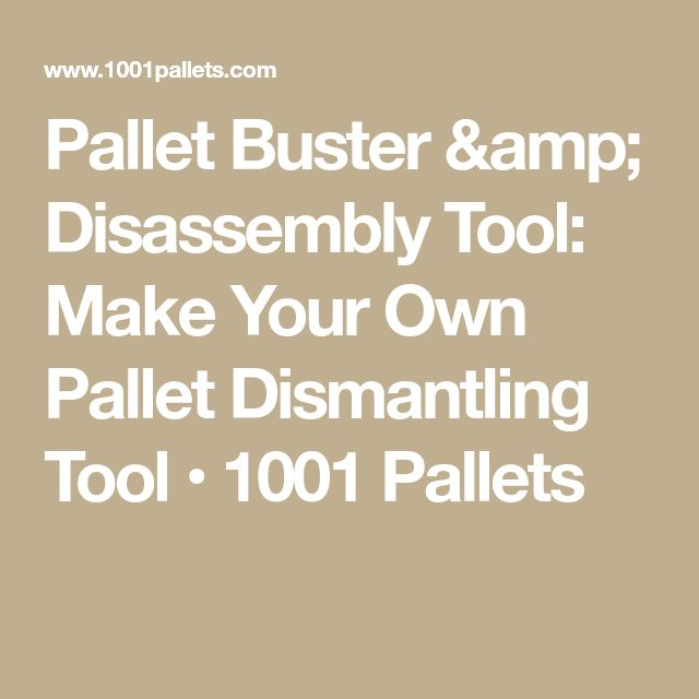 Pallet Buster & Disassembly Tool: Make Your Own Pallet Dismantling Tool • 1001 Pallets