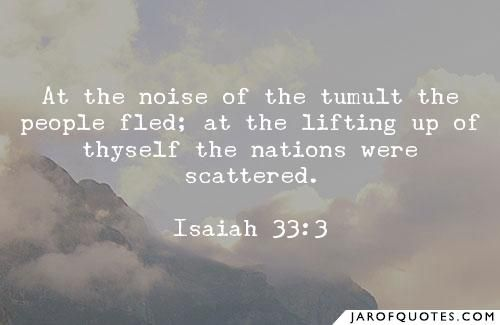 """Isaiah 33:3-4. """"At the noise of the tumult the people fled: at the lifting up of thyself the nations were scattered. And your spoil shall be gathered like the gathering of the caterpillar; a…"""