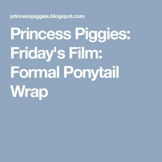 Princess Piggies: Friday's Film: Formal Ponytail Wrap
