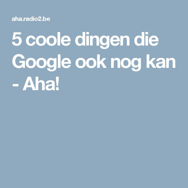 5 coole dingen die Google ook nog kan - Aha!