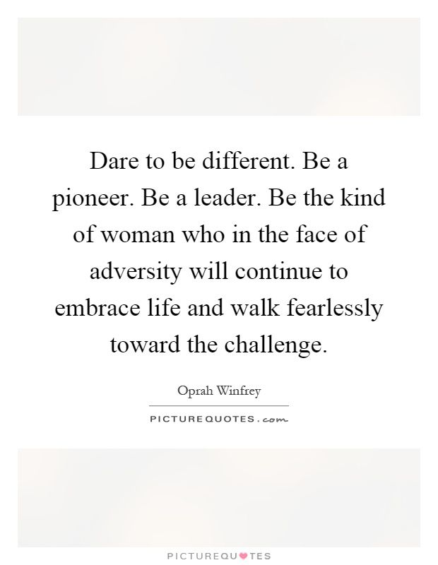 Dare To Be Different Quotes : different, quotes, Different., Pioneer., Leader., Woman, Adversity, Cont…, Challenge, Quotes,, Different, Quotes
