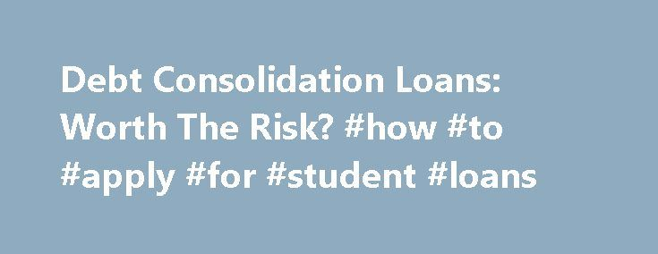 Debt Consolidation Loans: Worth The Risk? #how #to #apply #for #student #loans http://loans.remmont.com/debt-consolidation-loans-worth-the-risk-how-to-apply-for-student-loans/  #debt consolidation loan # The Risks of Debt Consolidation Loans The language of finance can be difficult to understand, especially if you're approaching it from beneath a mountain of debt. Thankfully, nonprofit institutions such as CreditGuard of America are here to help you find the right way to get out of debt…