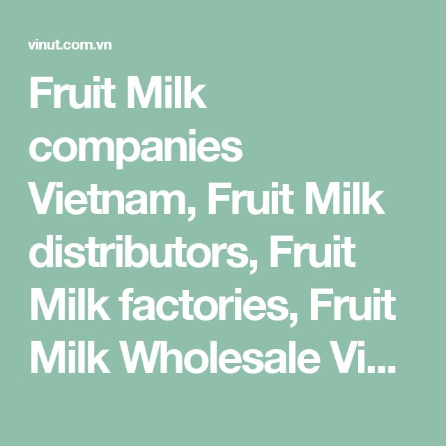 Fruit Milk companies Vietnam, Fruit Milk distributors, Fruit Milk factories, Fruit Milk Wholesale Vietnam, suppliers Fruit Milk Vietnam, Vietnam Fruit Milk distributor, Vietnam Fruit Milk suppliers