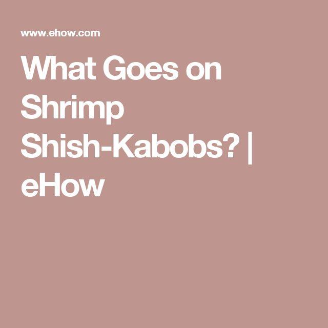 What Goes on Shrimp Shish-Kabobs? | eHow