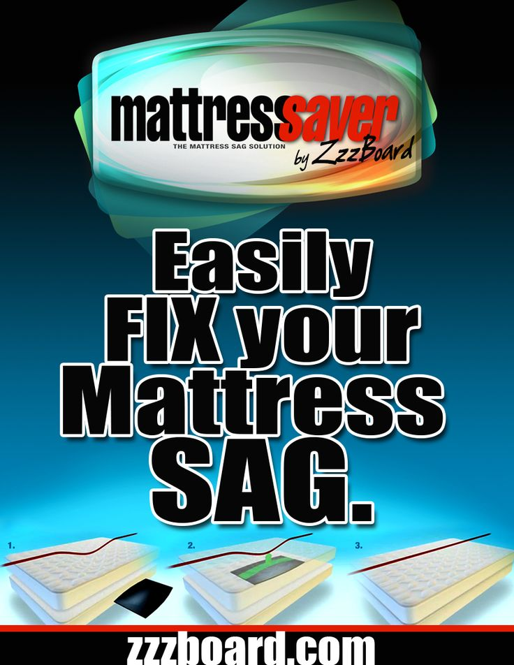 You can easily fix your mattress sag without buying a new mattress. How? Purchase the MattessSaver by ZzzBoard. It's a patented non-toxic form that's raised in the middle to push up your sag from underneath. Works on all mattresses, even pillowtop. Watch our online video... www.zzzboard.com