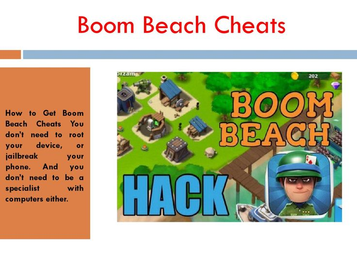 Boom Beach Cheats  How to Get Boom Beach Cheats You don't need to root your device, or jailbreak your phone. When you know how to use the boon beach cheats safely, it is fun to use and you can enjoy the game with maximum fun and reach best level much ahead of your friends.