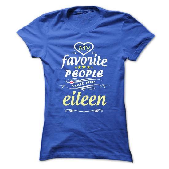 My Favorite People Call Me eileen- T Shirt, Hoodie, Hoo - #gift #gift certificate. SAVE => https://www.sunfrog.com/Names/My-Favorite-People-Call-Me-eileen-T-Shirt-Hoodie-Hoodies-YearName-Birthday-Ladies.html?68278