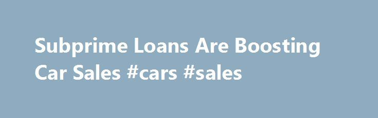 "Subprime Loans Are Boosting Car Sales #cars #sales http://china.remmont.com/subprime-loans-are-boosting-car-sales-cars-sales/  #subprime auto loans # Subprime Loans Are Boosting Car Sales A woman came into Alan Helfman's showroom in Houston in October looking to buy a car for her daily commute. Even though her credit score was below 500, in the bottom eighth percentile, she drove away with a new Dodge Dart. A year ago, ""I would've told her don't even bother coming in,"" says Helfman, who owns…"