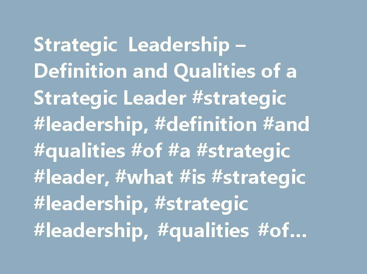 Strategic Leadership – Definition and Qualities of a Strategic Leader #strategic #leadership, #definition #and #qualities #of #a #strategic #leader, #what #is #strategic #leadership, #strategic #leadership, #qualities #of #a #strategic #leader http://california.remmont.com/strategic-leadership-definition-and-qualities-of-a-strategic-leader-strategic-leadership-definition-and-qualities-of-a-strategic-leader-what-is-strategic-leadership-strategic-leade/  # MSG Management Study Guide Strategic…