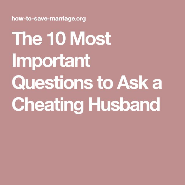 The 10 Most Important Questions to Ask a Cheating Husband