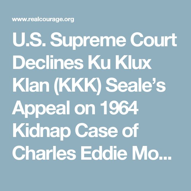 U.S. Supreme Court Declines Ku Klux Klan (KKK) Seale's Appeal on 1964 Kidnap Case of Charles Eddie Moore and Henry Hezekiah Dee | Responsible for Equality And Liberty (R.E.A.L.)