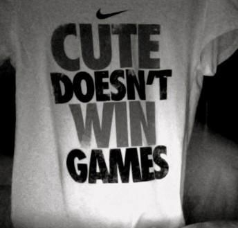 cute doesn't win games                                                                                                                                                                                 More