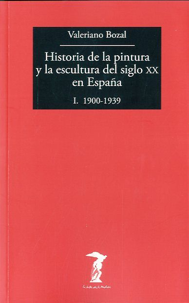 Historia de la pintura y la escultura del siglo XX en España / Valeriano Bozal - http://fama.us.es/record=b2551320~S5*spi
