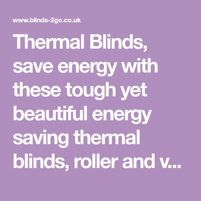 Thermal Blinds, save energy with these tough yet beautiful energy saving thermal blinds, roller and vertical