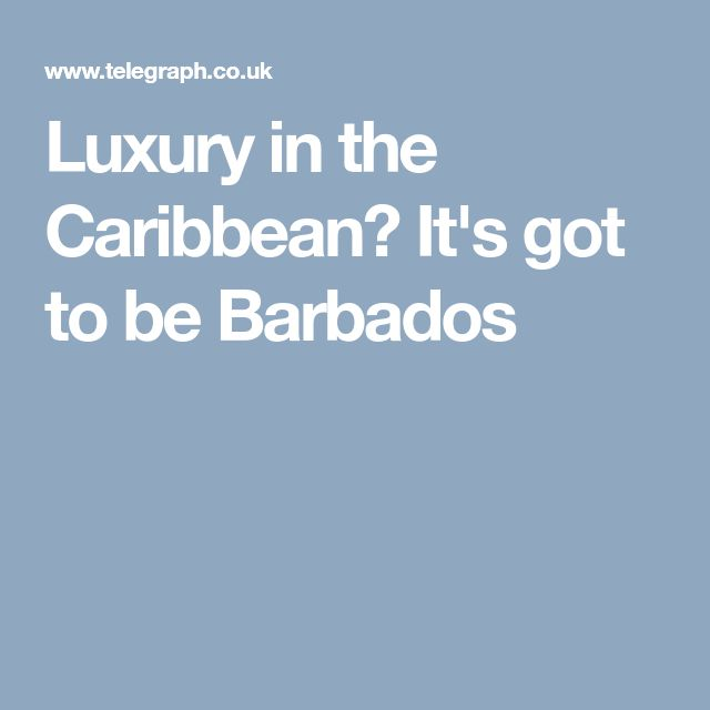 Luxury in the Caribbean? It's got to be Barbados