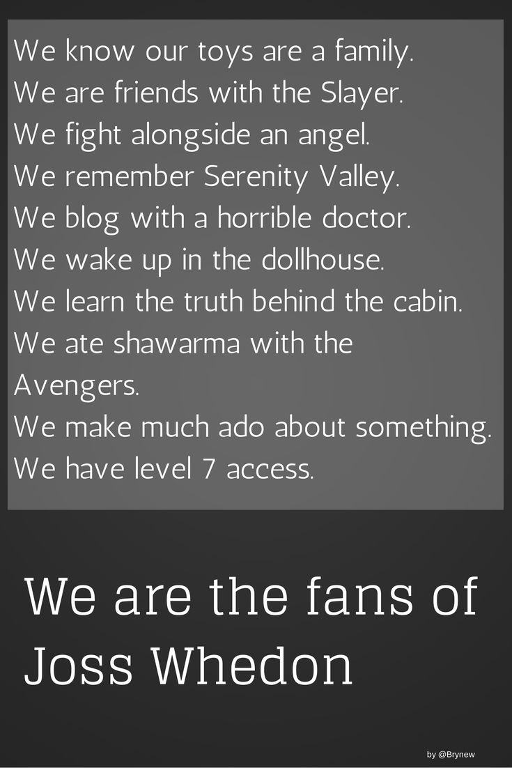 We are the fans of Joss Whedon.  If you want to join us, come join the Welcome to the Whedonverse group board.