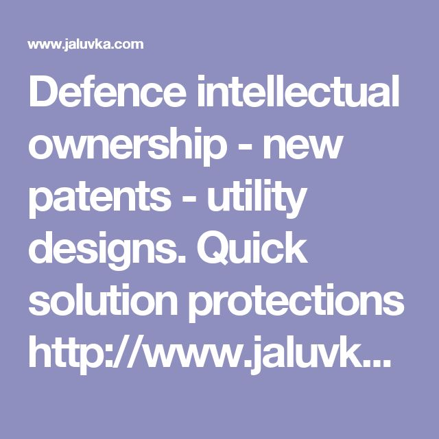 Defence intellectual ownership - new patents - utility designs. Quick solution protections http://www.jaluvka.com/defence-intellectual-ownership-patents-utility-designs-protect