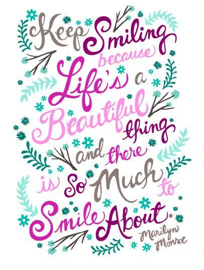 Keep smiling, because life's a beautiful thing and there's so much to smile about. ~ Marilyn monroe