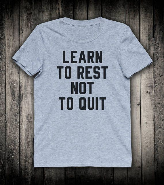 Learn To Rest Not Quit Motivational Gym Slogan Tee Inspiring Workout Running Shirt Fitness Cardio Clothing #boyfriendgift