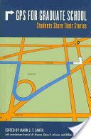 GPS for Graduate School: Students Share Their Stories, By Mark J. T. Smith, Call # LB2371.4.G67 2014