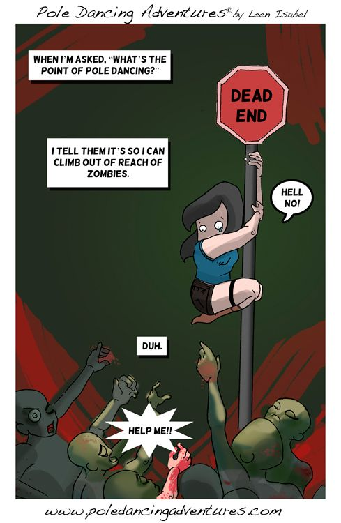 Pole dance training will come in handy in the zombie apocalypse.