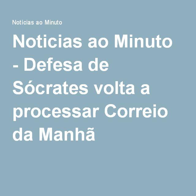 Noticias ao Minuto - Defesa de Sócrates volta a processar Correio da Manhã