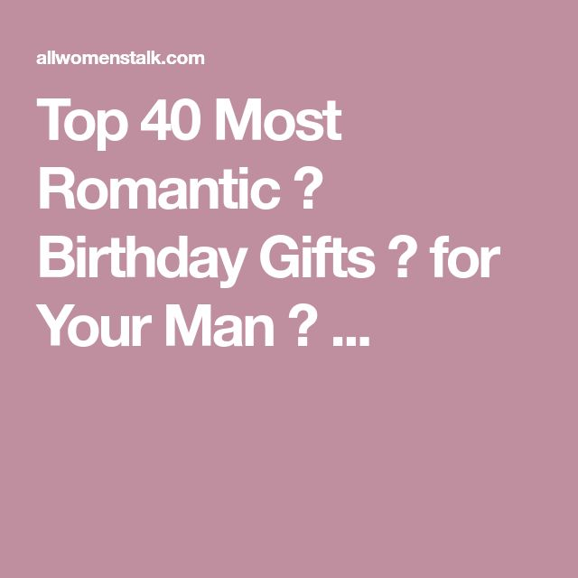 Top 40 Most Romantic 💖 Birthday Gifts 🎁 for Your Man 👫 ...