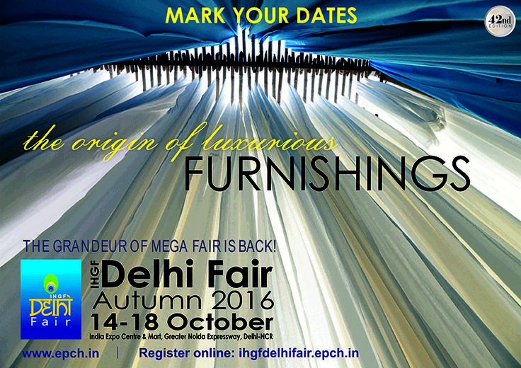Mark your dates for The IHGF Delhi Fair, Autumn 2016 - Biggest trade event of the year on #homedecor #lifestyle #fashion #textiles from India.