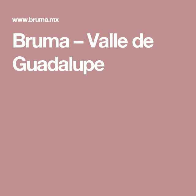 Bruma – Valle de Guadalupe