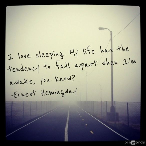 """""""I love sleeping. My life has a tendency to fall apart when I'm awake, you know?"""" -Ernest Hemingway #lifeinquotes"""