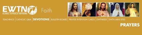 Catholic Prayers, Novenas, Prayers to Jesus, Marian Prayers, Prayers of the Saints - from EWTN website