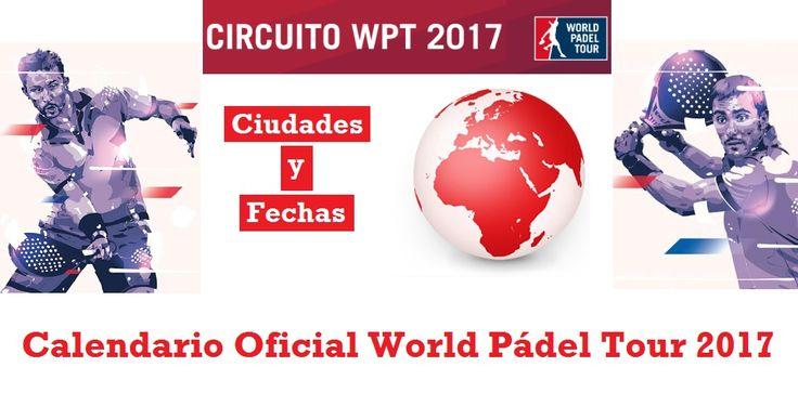 CALENDARIO Oficial World PÁDEL Tour 2017 ¡Ciudades y Fechas!