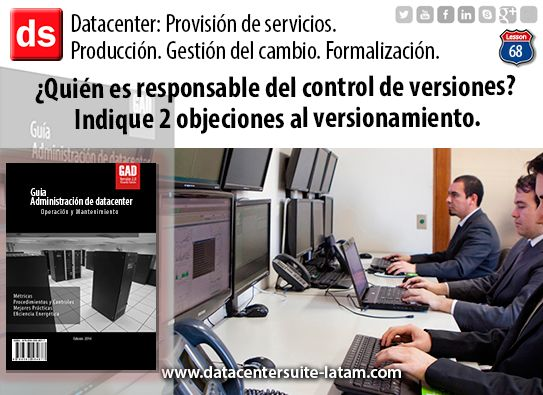 Datacentersuite, Datacenter ¿Quién es responsable del control de versiones? Indique 2 objeciones al versionamiento.