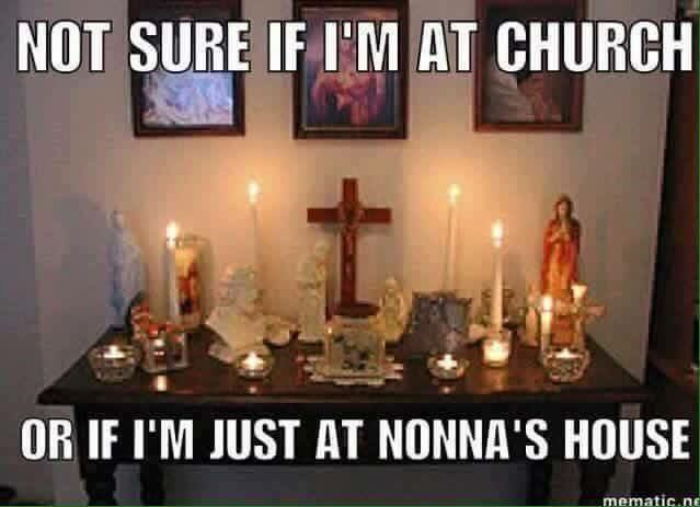 Not sure if I'm at church or if I'm just at Nonna's house