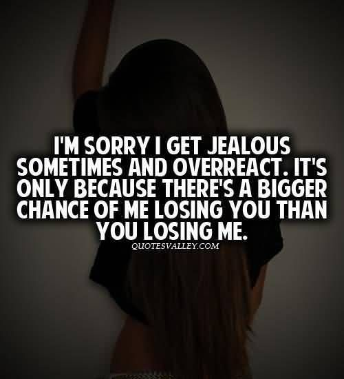 Best Quotes Jealousy Friendship: I'm Sorry I Get Jealous Sometimes And Overreact