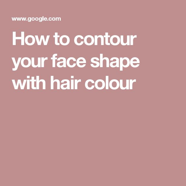 How to contour your face shape with hair colour | Hair ...
