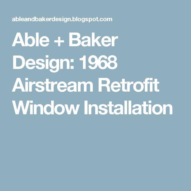Able + Baker Design: 1968 Airstream Retrofit Window Installation