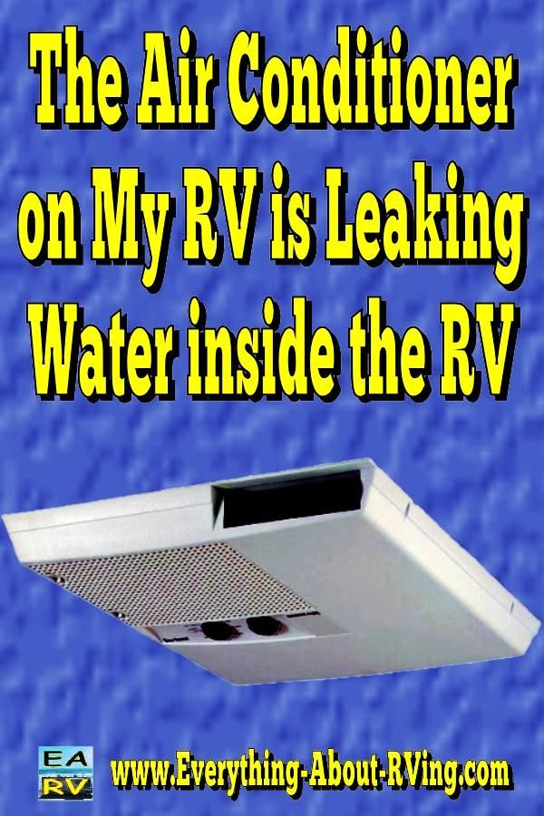 The Air Conditioner on My RV is Leaking Water inside the
