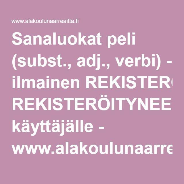 Sanaluokat peli (subst., adj., verbi) - ilmainen REKISTERÖITYNEELLE käyttäjälle - www.alakoulunaarreaitta.fi.