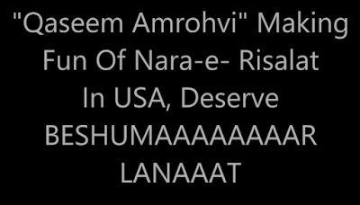http://qaseem-amrohi.yolasite.com/  Insulting Naar-e-Risalat.