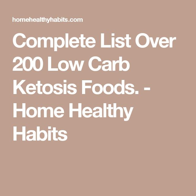 Complete List Over 200 Low Carb Ketosis Foods. - Home Healthy Habits