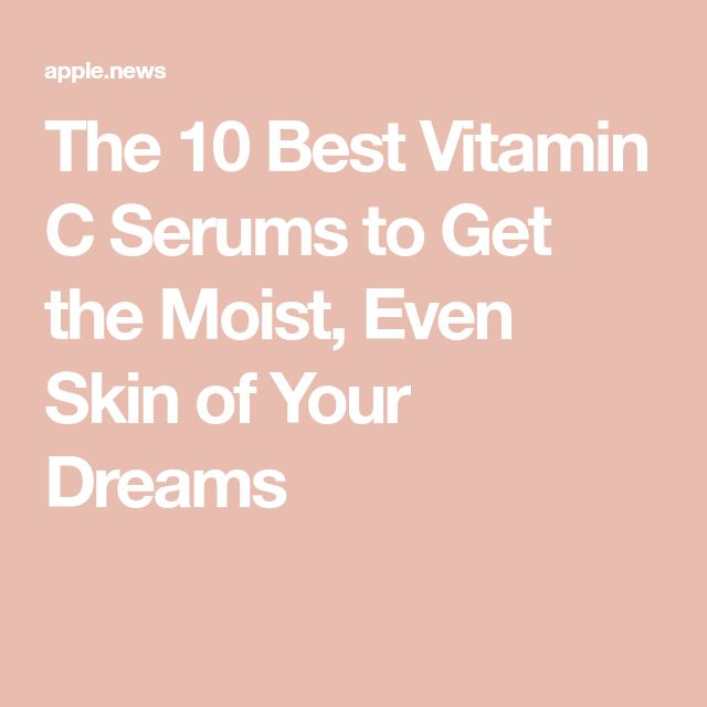 The 10 Best Vitamin C Serums to Get the Moist, Even Skin of Your Dreams — ELLE