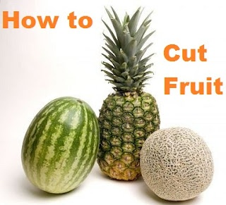 how to cut fruit so that you get the most usable fruit and the least amount of waste- apples, pineapples, cantaloupe, etc.