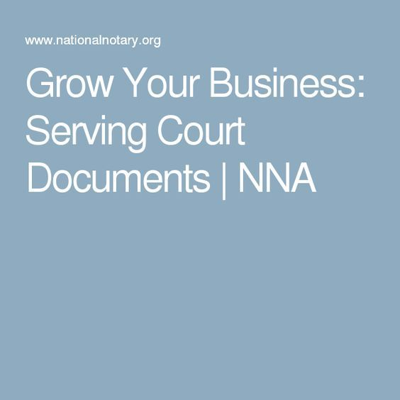 Grow Your Business: Serving Court Documents   NNA